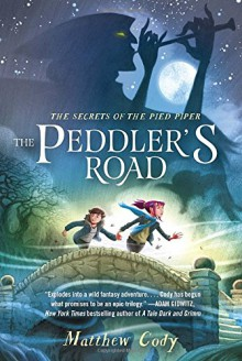 The Secrets of the Pied Piper 1: The Peddler's Road - Matthew Cody