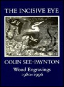 The Incisive Eye: Colin See Paynton: Wood Engravings 1980 1996 - Colin See-Paynton