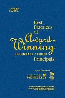 Best Practices of Award-Winning Secondary School Principals - Sandra K. Harris