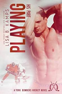 Playing His Part: A York Bombers Hockey Romance - Lisa B. Kamps