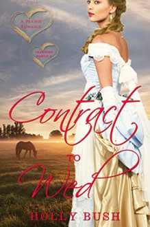 Contract to Wed: Prairie Romance (Crawford Family Book 2) - Holly Bush