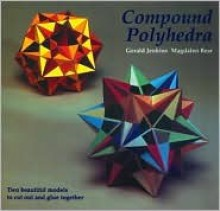 Compound Polyhedra: Two Beautiful Models to Cut Out and Glue Together - Gerald Jenkins, Magdalen Bear