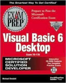 MCSD Visual Basic 6 Desktop Exam Prep Exam 70-176 [With Contains a Specially-Commissioned Exam Simulation] - Michael V. Ekedahl