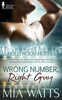 Wrong Number, Right Guy (Hollywood Hotties Book 1) - Mia Watts