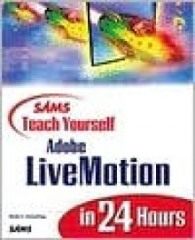 Sams Teach Yourself Adobe Livemotion in 24 Hours - Molly E. Holzschlag