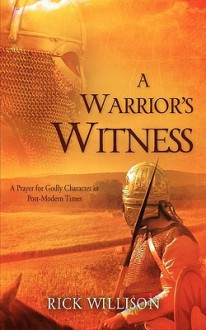 A Warrior's Witness - Rick Willison