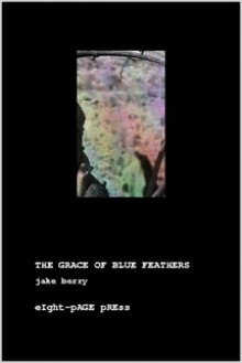 THE GRACE OF BLUE FEATHERS - Jake Berry