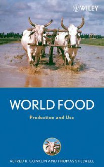 World Food: Production and Use [With CDROM] - Alfred R. Conklin Jr.