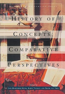 History of Concepts: Comparative Perspectives - Iain Hampsher-Monk, Karin Tilmans
