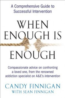 When Enough is Enough: A Comprehensive Guide to Successful Intervention - Candy Finnigan, Sean Finnigan