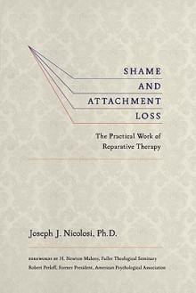 Shame and Attachment Loss: The Practical Work of Reparative Therapy - Joseph Nicolosi