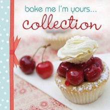 Bake Me, I'm Yours... Collection: Infinite Ways To Indulge In Cupcakes, Cookies And Chocolate - Tracey Mann