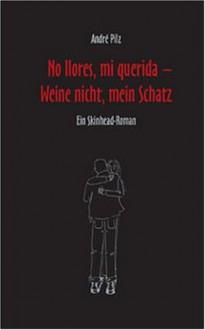 No llores, mi querida - Weine nicht, mein Schatz - André Pilz