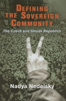 Defining the Sovereign Community: The Czech and Slovak Republics - Nadya Nedelsky