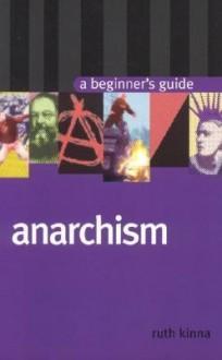 Anarchism: A Beginner's Guide - Ruth Kinna