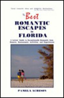 The Best Romantic Escapes in Florida: A Lover's Guide to Exceptionally Romantic Inns, Resorts, Restaurants, Activities, and Experiences - Pamela Acheson