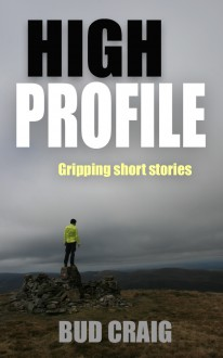 HIGH PROFILE: gripping short stories - BUD CRAIG