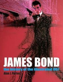 James Bond: The History Of The Illustrated 007 - Alan J. Porter