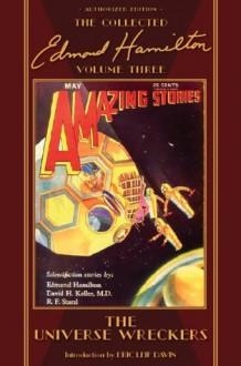 The Universe Wreckers, The Collected Edmond Hamilton, Volume Three - Edmond Hamilton, Stephen Haffner, H.W. (Wesso) Wessolowski, Frank R. Paul, Hugh Rankin, C.C. Senf, J. Fleming Gould, Leo Morey