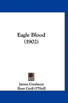 Eagle Blood (1902) - James Creelman, Rose Cecil O'Neill