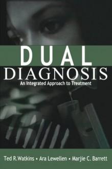 Dual Diagnosis: An Integrated Approach to Treatment - Ted R. Watkins, Ara Lewellen, Marjie C. Barrett