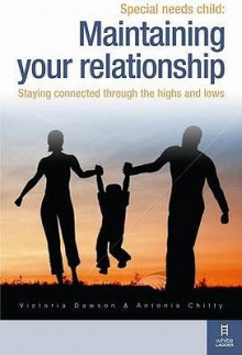 Special Needs Child: Maintaining Your Relationship: A Couple's Guide To Having A Relationship That Works - Victoria Dawson, Antonia Chitty