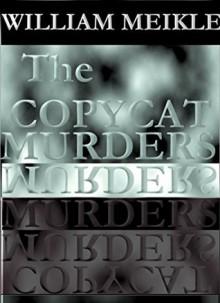 The Copycat Murders - William Meikle
