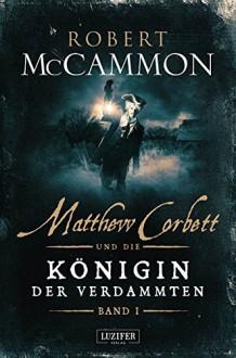 Matthew Corbett und die Königin der Verdammten - Band 1: historischer Thriller - Nicole Lischewski, Robert R. McCammon