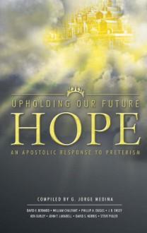 Upholding Our Future Hope - G. Jorge Medina