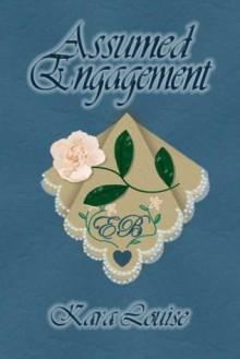 Assumed Engagement - Kara Louise, Louise, Kara