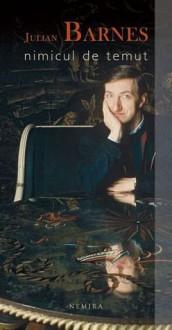 Nimicul de temut - Julian Barnes, Mihai Moroiu