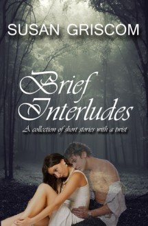 Brief Interludes - Susan Griscom