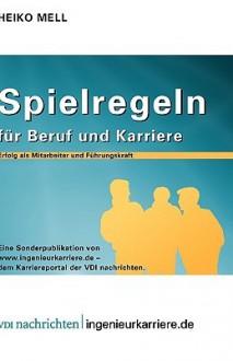 Spielregeln Für Beruf Und Karriere: Erfolg Als Mitarbeiter Und Führungskraft (Vdi Buch / Vdi Karriere) (German Edition) - Heiko Mell