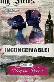 Inconceivable! - Tegan Wren