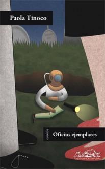 Oficios ejemplares/ Exemplary professions (Spanish Edition) - Paola Tinoco