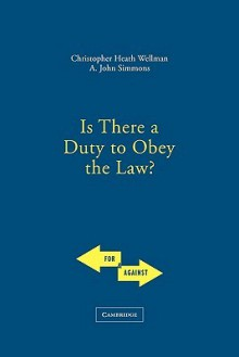 Is There a Duty to Obey the Law? - Christopher Heath Wellman, A. John Simmons