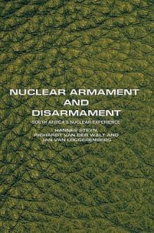 Nuclear Armament and Disarmament: South Africa's Nuclear Experience - Hannes Steyn, Jan Van Loggerenberg, Richardt Van Der Walt