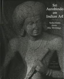 On Indian Art - Śrī Aurobindo