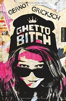 Ghetto Bitch - Gernot Gricksch