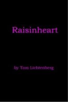 Raisinheart - Tom Lichtenberg