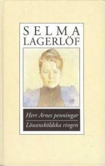 Herr Arnes penningar / Löwensköldska ringen - Selma Lagerlöf