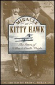 Miracle At Kitty Hawk: The Letters Of Wilbur And Orville Wright - Wilbur Wright, Wilbur Wright