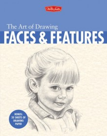 The Art of Drawing Faces & Features - Debra Kauffman Yaun