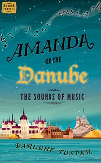 Amanda on the Danube: The Sounds of Music (Amanda Travels) - Darlene Foster