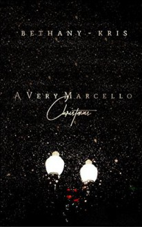 A Very Marcello Christmas (Filthy Marcellos #3.6) by Bethany-Kris - Bethany-Kris