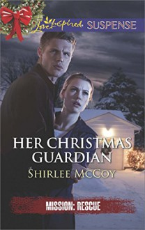Her Christmas Guardian (Mission: Rescue Book 2) - Shirlee McCoy