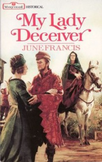 My Lady Deceiver. - June Francis