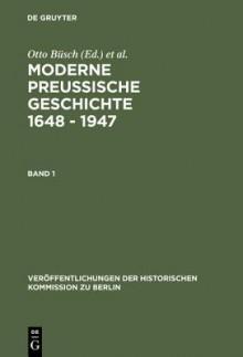 Moderne Preussische Geschichte 1648 - 1947: Eine Anthologie - Otto B. Sch, Wolfgang Neugebauer