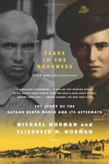 Tears in the Darkness: The Story of the Bataan Death March and Its Aftermath - Michael Norman, Elizabeth M. Norman