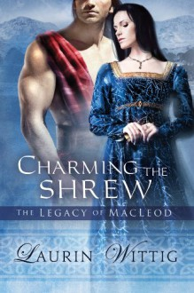 Charming the Shrew (The Legacy of MacLeod, #1) - Laurin Wittig
